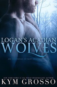 Logan's Acadian Wolves (Immortals of New Orleans Book 4) - Published on Sep, 2013