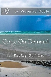 Grace On Demand: vs. Edging God Out