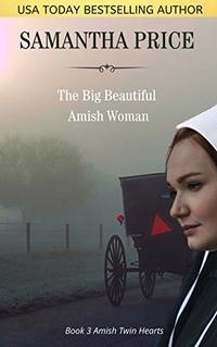 The Big Beautiful Amish Woman: Amish Romance (Amish Twin Hearts Book 3)