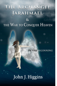 The Archangel Jarahmael and the War to Conquer Heaven - Book One - In the Beginning