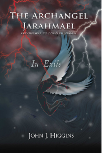 The Archangel Jarahmael and the War to Conquer Heaven - Book Three - In Exile