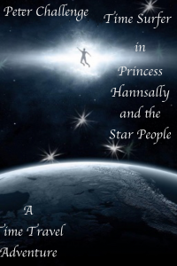 Peter Challenge Time Surfer: Book 1: Princess Hannsally and the Star People.