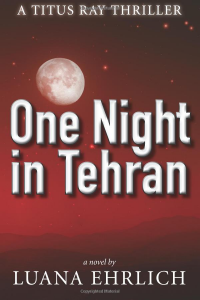 One Night in Tehran: A Titus Ray Thriller - Published on Aug, 2014