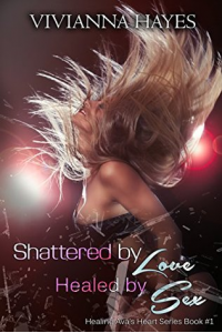 Shattered By Love Healed By Sex