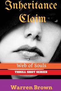 INHERITANCE CLAIM- WEB OF SOULS (THRILL SHOT SERIES Book 3)