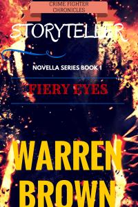 STORYTELLER- FIERY EYES: CRIME FIGHTER CHRONICLES A NOVELLA- BOOK 1