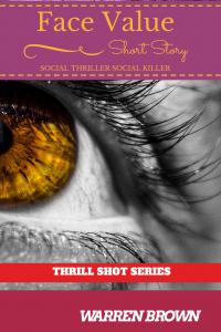 FACE VALUE- SOCIAL THRILLER SOCIAL KILLER (THRILL SHOT SERIES Book 2)