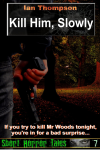 Kill Him, Slowly (Short Horror Tales #7)