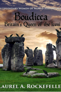 Boudicca:  Britain's Queen of the Iceni (Legendary Women of World History, #1)