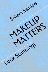 MAKEUP MATTERS + Free Bonuses: COSMETICS, BEAUTY ADVICE, and Much More (Look Stunning! / Secrets of Femmes Fatales Book 4)