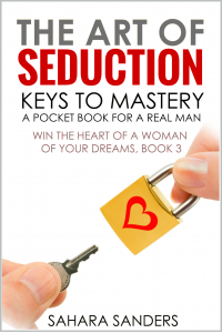 THE ART OF SEDUCTION: KEYS TO MASTERY / A Pocket Book for a Real Man (Win the Heart of a Woman of Your Dreams 3)