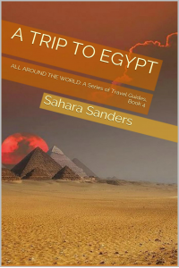 A TRIP TO EGYPT  + SCUBA DIVING GUIDE, TRAVEL ADVICE, and More (ALL AROUND THE WORLD: A Series of Travel Guides Book 4)
