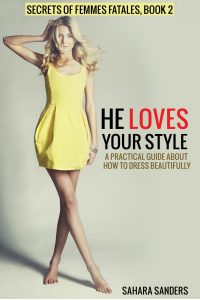 HE LOVES YOUR STYLE A Practical Guide About How to Dress Beautifully + SHOES, JEWELRY TIPS, and More (Look Stunning! / Secrets of Femmes Fatales Book 2)