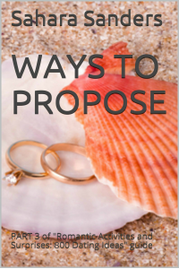 WAYS TO PROPOSE + Free Bonuses: WEDDING PLANNING, ROMANTIC DINNER IDEAS, and Much More (Win the Heart of a Woman of Your Dreams Book 6)