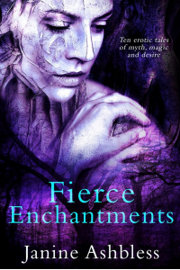Fierce Enchantments: Ten Erotic Tales of Myth, Magic and Desire