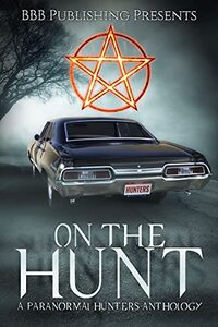 On The Hunt : A Paranormal Hunters Anthology