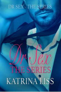 Dr Sex ~ The Full Series: Special Deal : Therapy ~ Consort ~ Falling (Dr Sex Series Book 4)