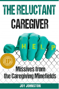 The Reluctant Caregiver: Missives from the Caregiving Minefields