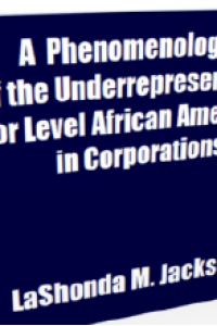 A Phenomenology Case Study of the Underrepresentation of Senior Level African American Women in Corporations