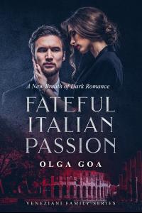 FATEFUL ITALIAN PASSION: Dark Billionaire Contemporary Romance (Veneziani Family Book 1)