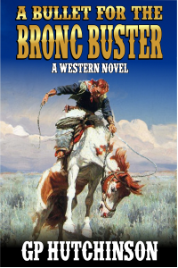 A Bullet for the Bronc Buster: A Western Novel