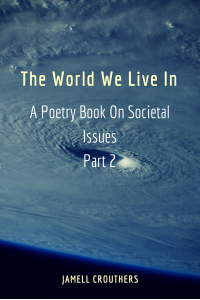 The World We Live In A Poetry Book On Societal Issues Part 2 (Book 2 of 5)