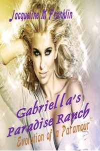 Gabriella's Paradise Ranch--A Memoir (Evolution of a Paramour)