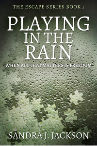 Playing In The Rain: When All That Matters Is Freedom (Escape Series Book 1) - Published on Mar, 2018