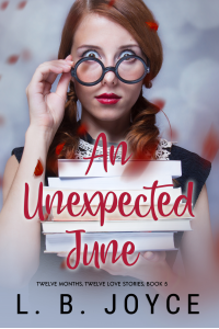 An Unexpected June (Twelve Months, Twelve Love Stories. Book 5)