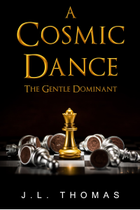 A COSMIC DANCE -BOOK THREE OF THE GENTLE DOMINANT TRILOGY