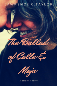 The Ballad of Calle & Maja -- a Short Story