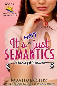 It's Not Just Semantics: A Banterful Romance (La Natividad Island Series Book 1) - Published on Sep, 2018