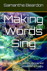 Making Words Sing: Exploring the sounds, silences and sensations of Poetry.