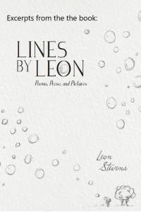 Excerpts from the book: Lines by Leon: Poems, Prose, and Pictures