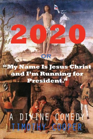 2020 or My Name is Jesus Christ and I am Running for President