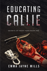 Educating Callie (Secrets of Frost Ford Book 1) - Published on Dec, 2017
