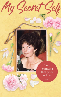 My Secret Self: Death and the Cycles of Life - Book 3