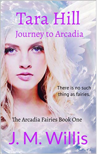 Tara Hill: Journey to Arcadia (The Arcadia Fairies Book 1)