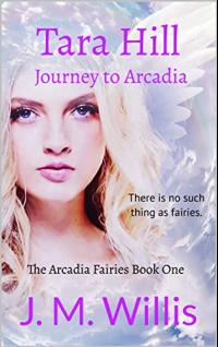 Tara Hill: Journey to Arcadia (The Arcadia Fairies Book 1) - Published on Jul, 2019