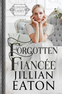 Forgotten Fiancee (London Ladies, Book 3)
