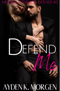 Defend Me (Her Best Friend's Father Book 3)