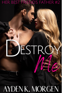 Destroy Me (Her Best Friend's Father Book 2)