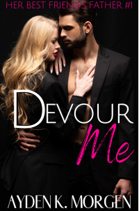 Devour Me (Her Best Friend's Father Book 1)