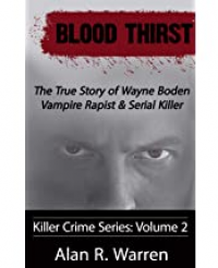 Blood Thirst: True Story of Rapist, Vampire and Serial Killer, Wayne Boden - Published on Mar, 2017