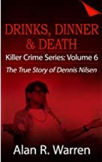 Drinks, Dinner & Death: The True Story of Dennis Nilsen - Published on Mar, 2019