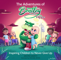 The Adventures of Bentley Hippo: Inspiring Children to Never Give Up - Published on Oct, 2020