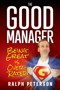 The Good Manager: Being Great is Overrated!