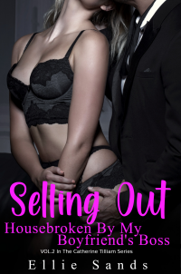 Selling Out: Housebroken By My Boyfriend's Boss (Selling Out. The Catherine Tilliam Series Book 2) - Published on Feb, 2021