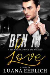 Ben in Love: A Ben Mitchell/Titus Ray Thriller - Published on Jan, 2021