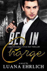 Ben in Charge: A Ben Mitchell/Titus Ray Thriller - Published on Feb, 2021